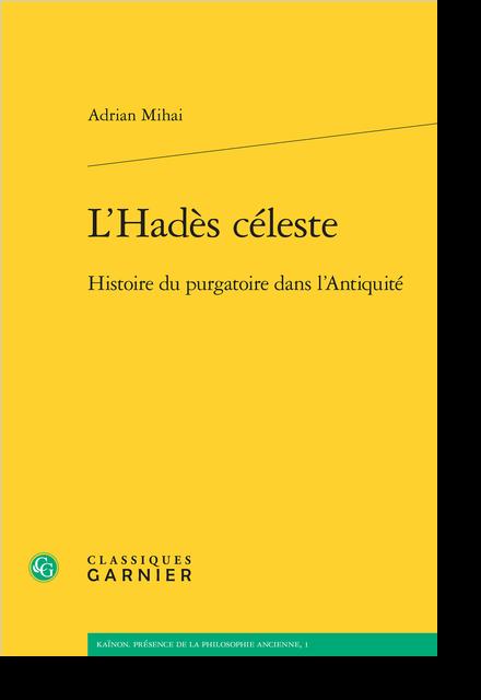 L'Hadès céleste. Histoire du purgatoire dans l'Antiquité