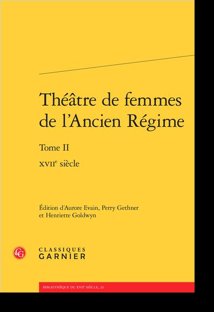 Théâtre de femmes de l'Ancien Régime. Tome II. XVIIe siècle - Antoinette Deshoulières
