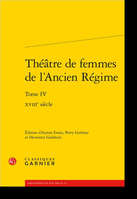 Théâtre de femmes de l'Ancien Régime. Tome IV. XVIIIe siècle - Françoise de Graffigny