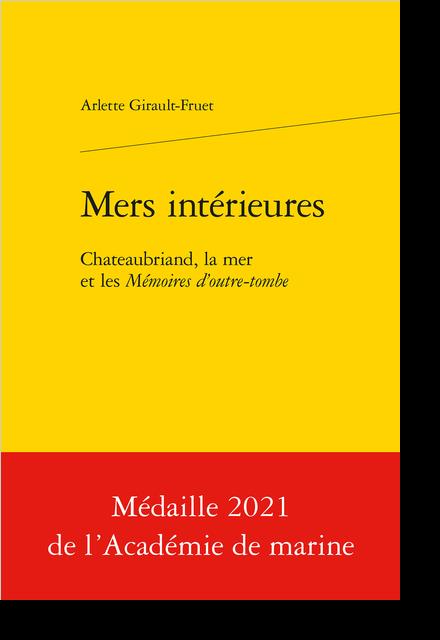 Mers intérieures. Chateaubriand, la mer et les Mémoires d'outre-tombe - Table des matières