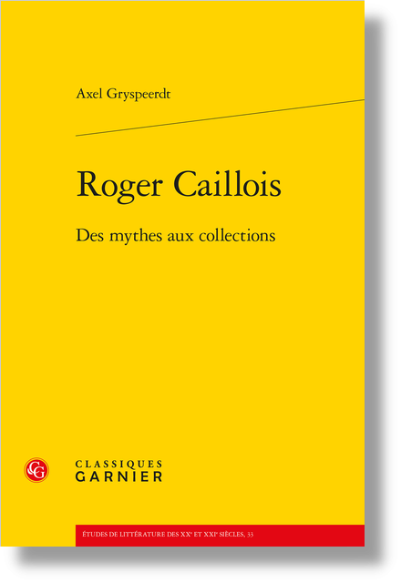 Roger Caillois. Des mythes aux collections - Introduction