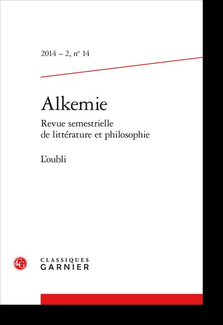 Alkemie. 2014 – 2 Revue semestrielle de littérature et philosophie, n° 14. L'oubli - Sommaire
