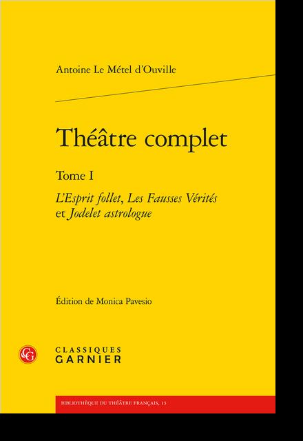 Théâtre complet. Tome I. L'Esprit follet, Les Fausses Vérités et Jodelet astrologue - Table des matières