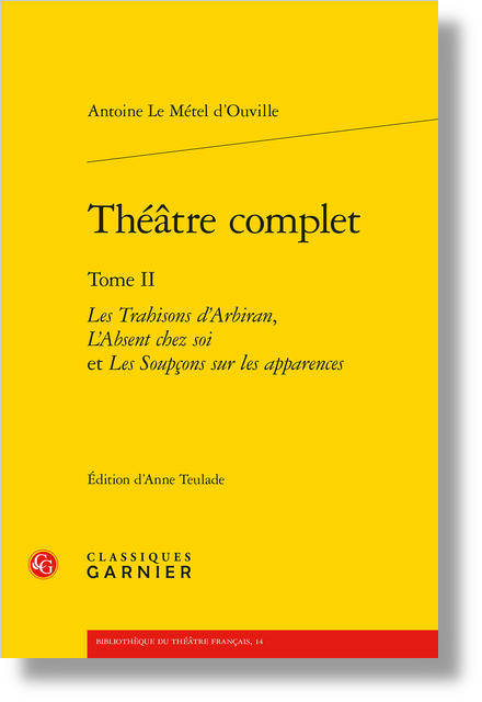 Théâtre complet. Tome II. Les Trahisons d'Arbiran, L'Absent chez soi et Les Soupçons sur les apparences