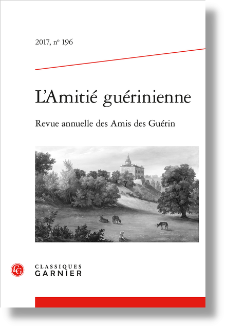 L'Amitié guérinienne. 2017, n° 196. Revue annuelle des Amis des Guérin