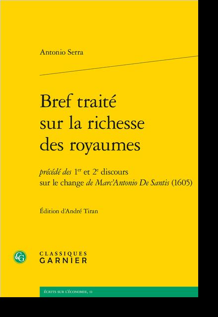 Bref traité sur la richesse des royaumes. précédé des 1er et 2e discours sur le change de Marc'Antonio De Santis (1605)