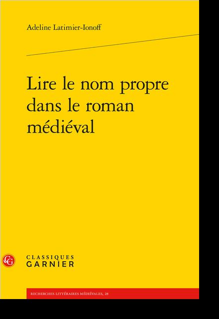 Lire le nom propre dans le roman médiéval - Index des noms de personnes, de personnages, d'ethnies, de nations et d'ordres