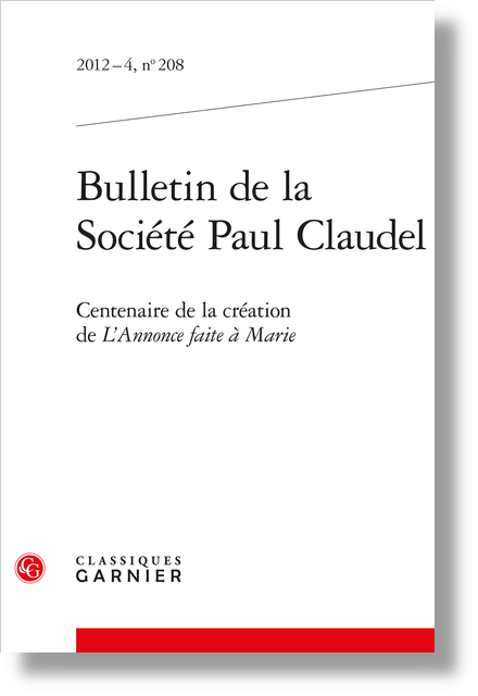 Bulletin de la Société Paul Claudel. 2012 – 4, n° 208. Centenaire de la création de L'Annonce faite à Marie - Bibliographie