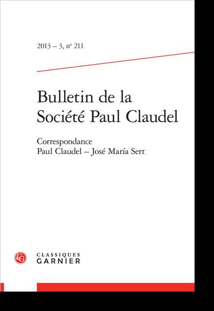 Bulletin de la Société Paul Claudel. 2013 – 3, n° 211. Correspondance Paul Claudel - José María Sert - L'Histoire de Tobie et de Sara au théâtre du Rideau