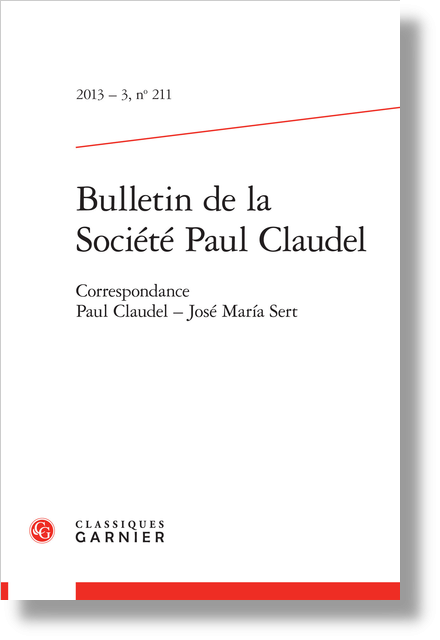 Bulletin de la Société Paul Claudel. 2013 – 3, n° 211. Correspondance Paul Claudel - José María Sert - Bibliographie