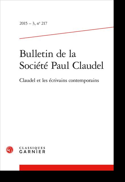 Bulletin de la Société Paul Claudel. 2015 – 3, n° 217. Claudel et les écrivains contemporains