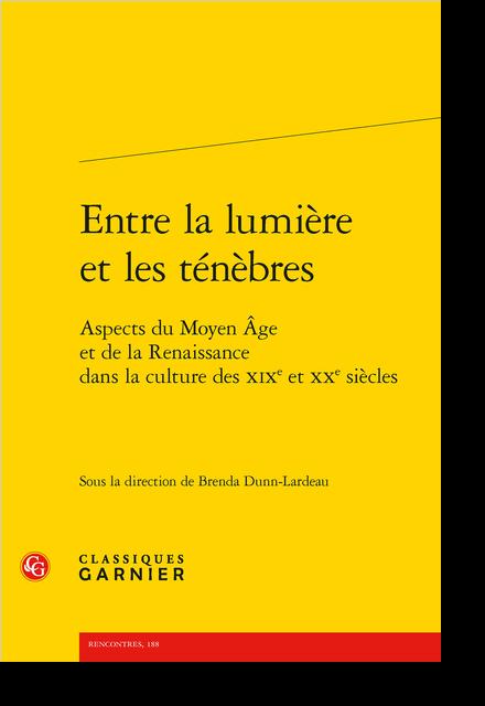 Entre la lumière et les ténèbres. Aspects du Moyen Âge et de la Renaissance dans la culture des XIXe et XXe siècles