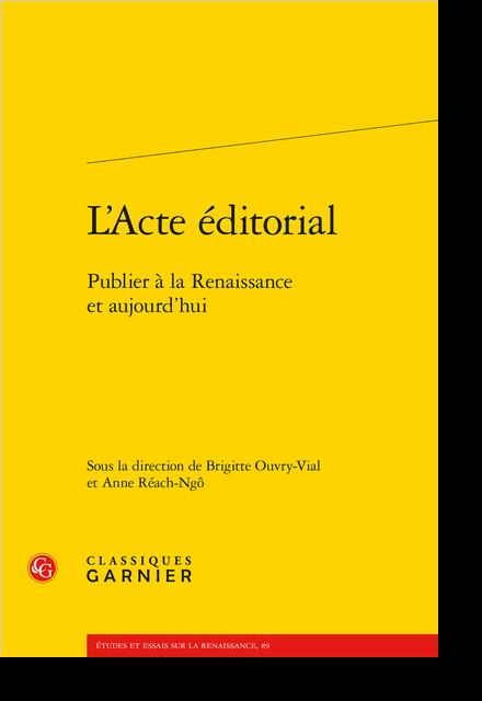 L'Acte éditorial. Publier à la Renaissance et aujourd'hui