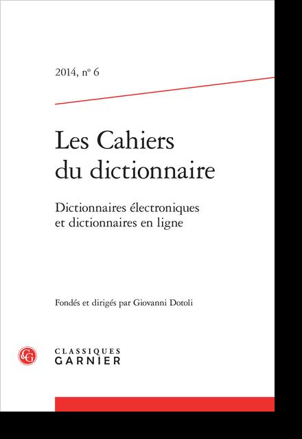Les Cahiers du dictionnaire. 2014, n° 6. Dictionnaires électroniques et dictionnaires en ligne