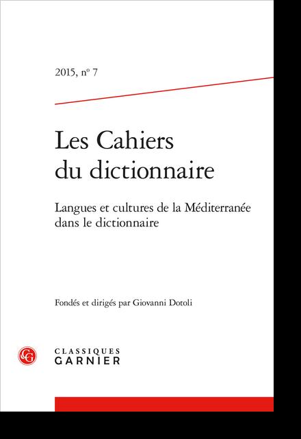 Les Cahiers du dictionnaire. 2015, n° 7. Langues et cultures de la Méditerranée dans le dictionnaire - Sommaire