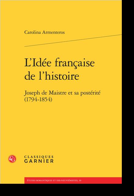 L'Idée française de l'histoire. Joseph de Maistre et sa postérité (1794-1854)