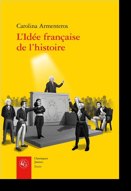 L'Idée française de l'histoire. Joseph de Maistre et sa postérité (1794-1854) - Épistémologie, pédagogie, histoire