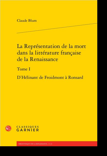 La Représentation de la mort dans la littérature française de la Renaissance. Tome I. D'Hélinant de Froidmont à Ronsard