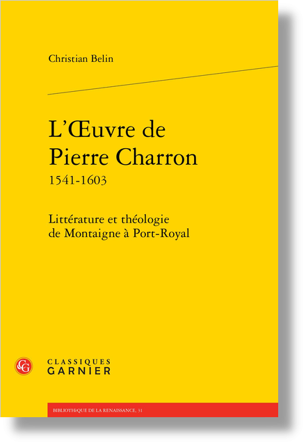 L'Œuvre de Pierre Charron 1541-1603. Littérature et théologie de Montaigne à Port-Royal - Avant-propos