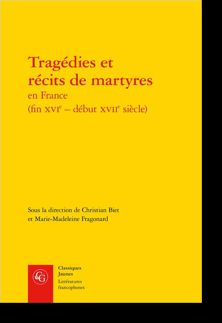 Tragédies et récits de martyres en France (fin XVIe – début XVIIe siècle) - Avant-propos