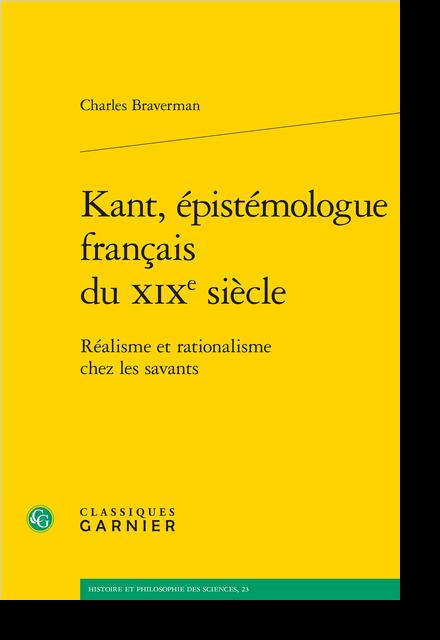 Kant, épistémologue français du XIXe siècle. Réalisme et rationalisme chez les savants