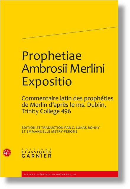 Prophetiae Ambrosii Merlini Expositio. Édition et traduction d'un commentaire latin des prophéties de Merlin d'après le ms. Dublin, Trinity College 496 - Transcription et traduction du commentaire Trinity College ms.496, (E.6.2)