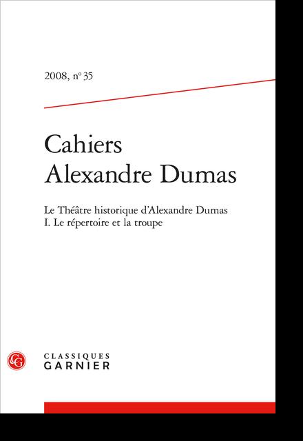Cahiers Alexandre Dumas. 2008, n° 35. Le Théâtre-Historique d'Alexandre Dumas I. Le répertoire et la troupe