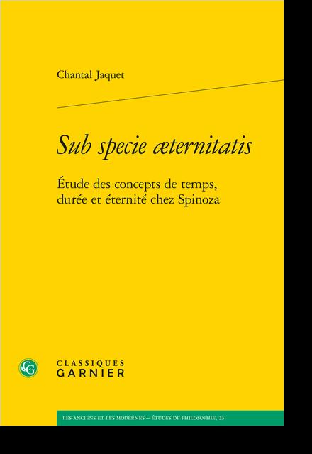 Sub specie æternitatis. Étude des concepts de temps, durée et éternité chez Spinoza