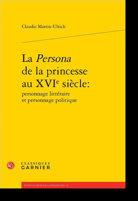 La Persona de la princesse au XVIe siècle: personnage littéraire et personnage politique