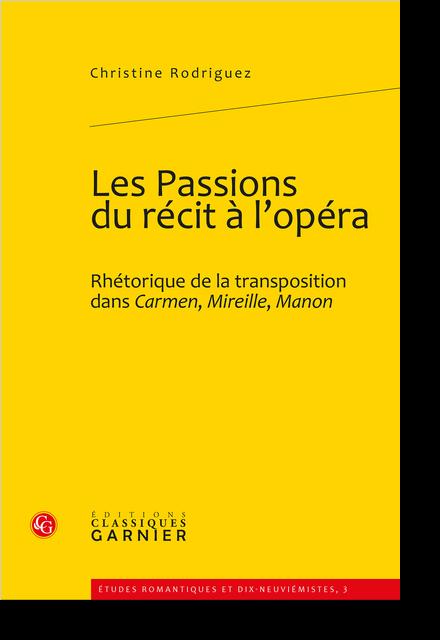 Les Passions du récit à l'opéra. Rhétorique de la transposition dans Carmen, Mireille, Manon