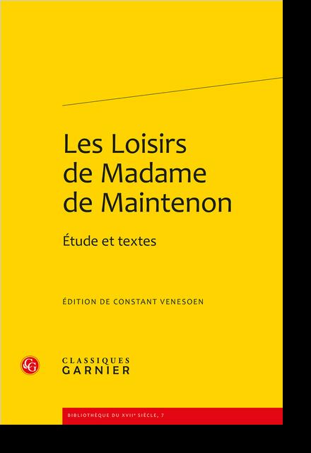 Les Loisirs de Madame de Maintenon. Étude et textes