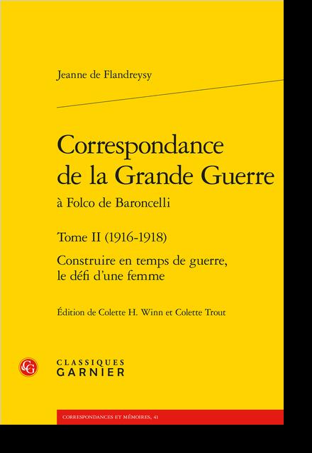 Correspondance de la Grande Guerre à Folco de Baroncelli. Tome II (1916-1918). Construire en temps de guerre, le défi d'une femme