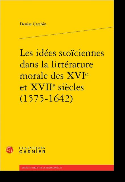 Les idées stoïciennes dans la littérature morale des XVIe et XVIIe siècles (1575-1642)