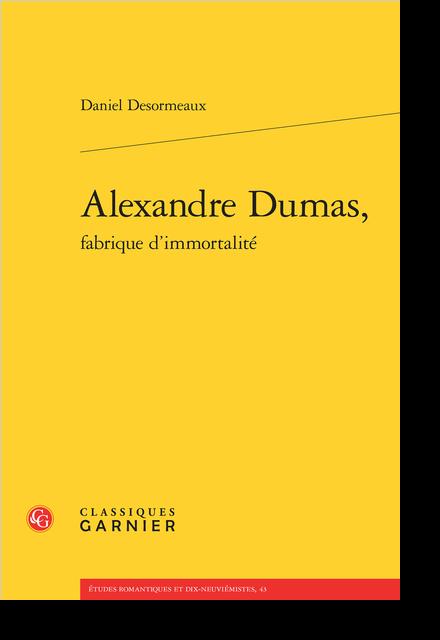 Alexandre Dumas, fabrique d'immortalité