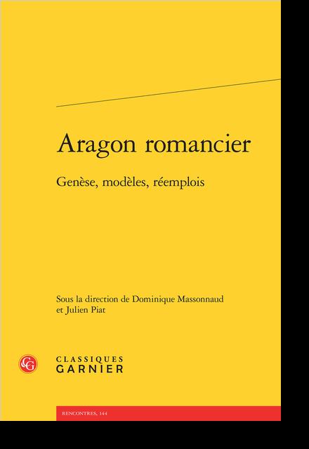 Aragon romancier. Genèse, modèles, réemplois - « Avant-dire »