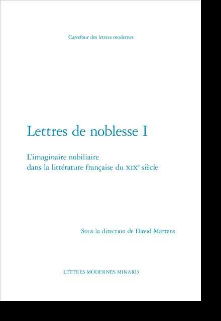 Lettres de noblesse I. L'imaginaire nobiliaire dans la littérature française du XIXe siècle - Chateaubriand dans l'impasse