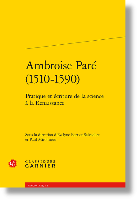Ambroise Paré (1510-1590). Pratique et écriture de la science à la Renaissance