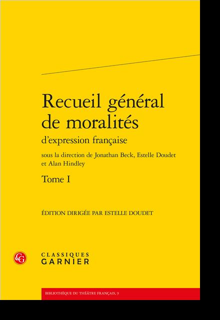 Recueil général de moralités d'expression française. Tome I - [L'Alliance de Foy et de Loyauté] Établissement du texte