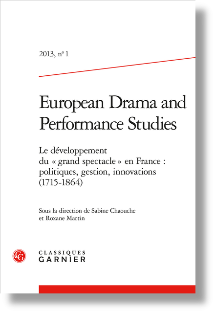 European Drama and Performance Studies. 2013, n° 1. Le développement du « grand spectacle » en France : politiques, gestion, innovations (1715-1864) - Les pièces voltairiennes à grand spectacle