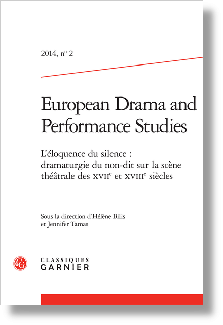 European Drama and Performance Studies. 2014 – 1, n° 2. L'éloquence du silence : dramaturgie du non-dit sur la scène théâtrale des XVIIe et XVIIIe siècles