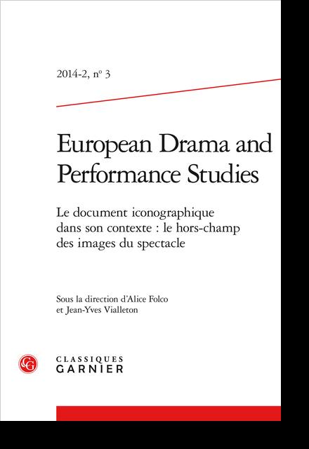 European Drama and Performance Studies. 2014 – 2, n° 3. Le document iconographique dans son contexte : le hors-champ des images du spectacle - Présentation