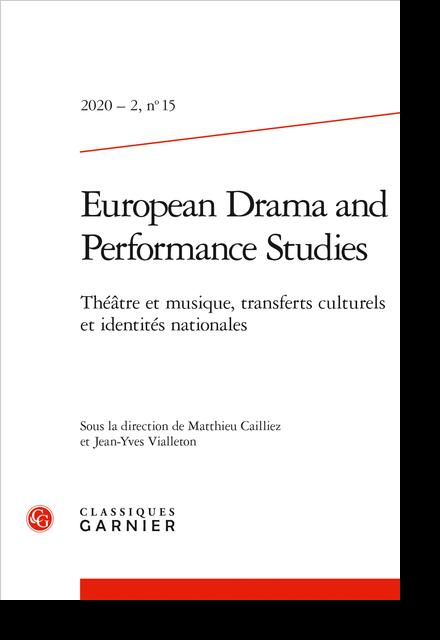 European Drama and Performance Studies. 2020 – 2, n° 15. Théâtre et musique, transferts culturels et identités nationales