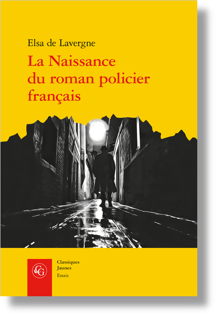 La Naissance du roman policier français. Du Second Empire à la Première Guerre mondiale