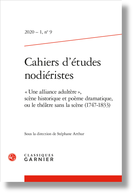 Cahiers d'études nodiéristes. 2020, n° 9. « Une alliance adultère », scène historique et poème dramatique, ou le théâtre sans la scène (1747-1833) - Comptes rendus