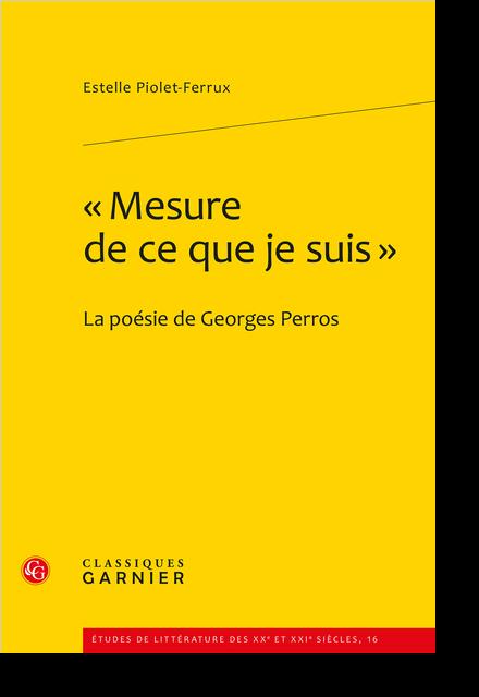 « Mesure de ce que je suis ». La poésie de Georges Perros - Un trajet littéraire buissonnier