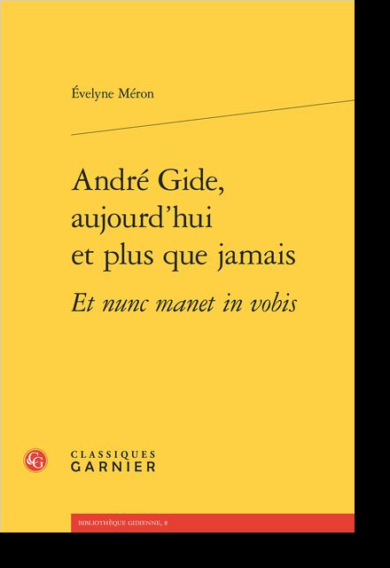 André Gide, aujourd'hui et plus que jamais Et nunc manet in vobis - Philoctète, selon André Gide. Mythe grec et Affaire Dreyfus