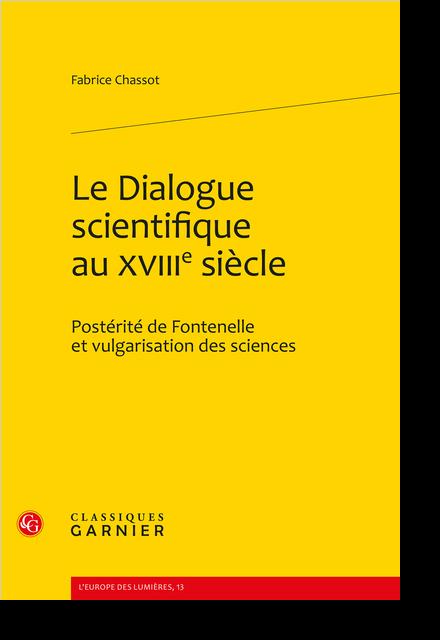 Le Dialogue scientifique au XVIIIe siècle. Postérité de Fontenelle et vulgarisation des sciences