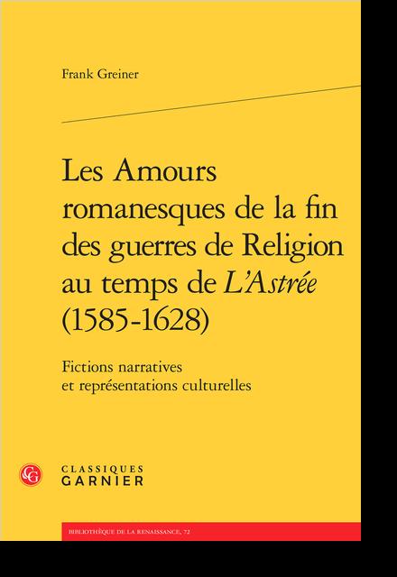 Les Amours romanesques de la fin des guerres de religion au temps de L'Astrée (1585-1628). Fictions narratives et représentations culturelles - [Remerciements]