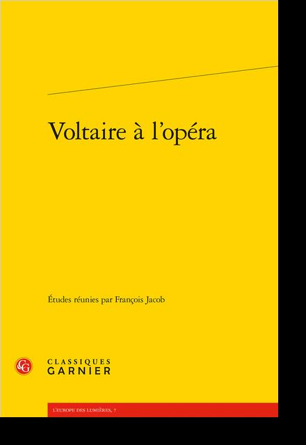 Voltaire à l'opéra - L'opéra au secours du théâtre