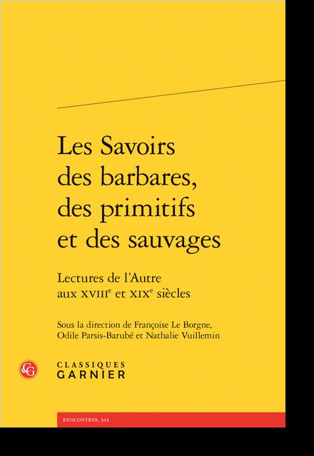 Les Savoirs des barbares, des primitifs et des sauvages. Lectures de l'Autre aux XVIIIe et XIXe siècles - Réforme ou révolution ?